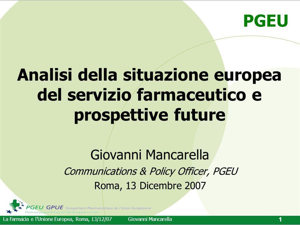 PGEU La Farmacia e l'Unione Europea, Roma, 13/12/07Giovanni Mancarella 1 Analisi della situazione europea del servizio farmaceutico e prospettive futu