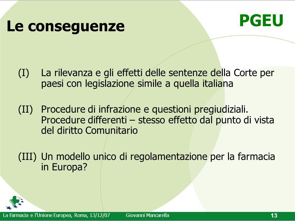PGEU La Farmacia e l'Unione Europea, Roma, 13/12/07Giovanni Mancarella 13 Le conseguenze (I)La rilevanza e gli effetti delle sentenze della Corte per