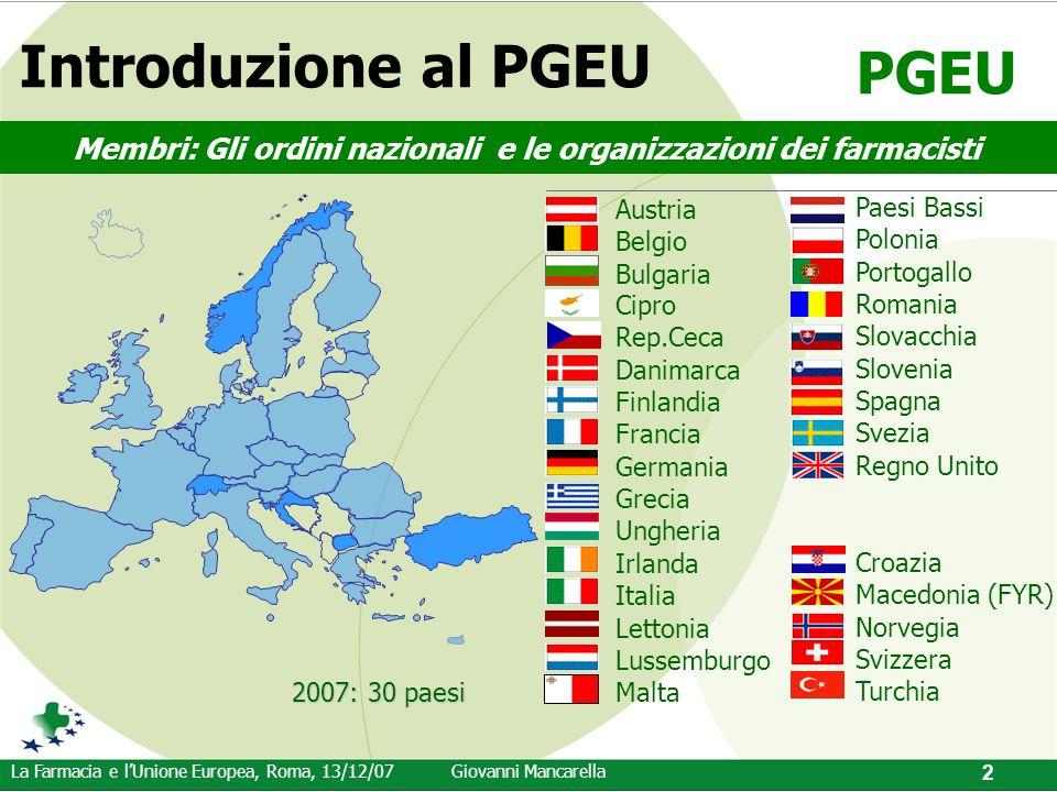 PGEU La Farmacia e l'Unione Europea, Roma, 13/12/07Giovanni Mancarella 2 Austria Belgio Bulgaria Cipro Rep.Ceca Danimarca Finlandia Francia Germania G