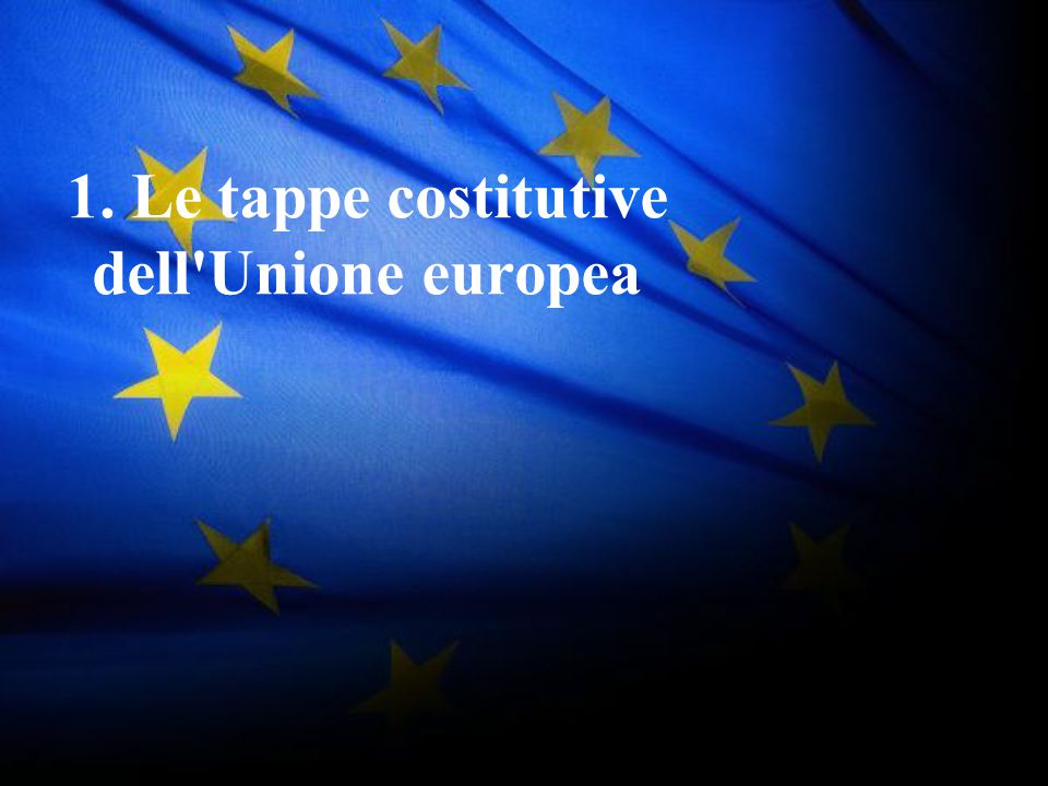 12 1. Le tappe costitutive dell'Unione europea