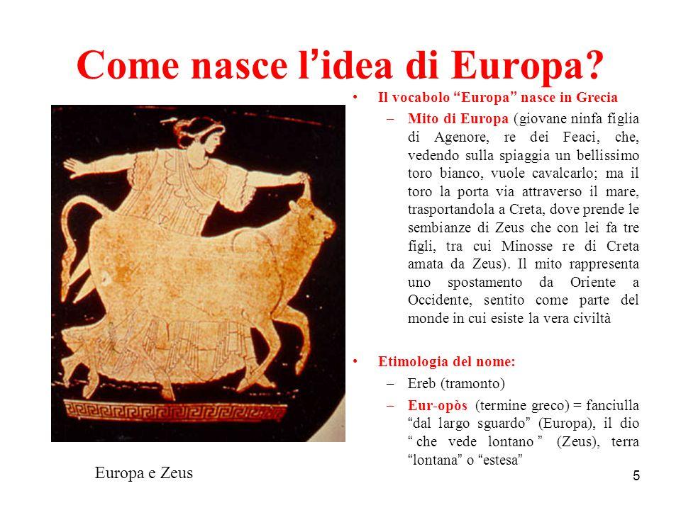 """5 Come nasce l ' idea di Europa? Il vocabolo """" Europa """" nasce in Grecia –Mito di Europa (giovane ninfa figlia di Agenore, re dei Feaci, che, vedendo s"""