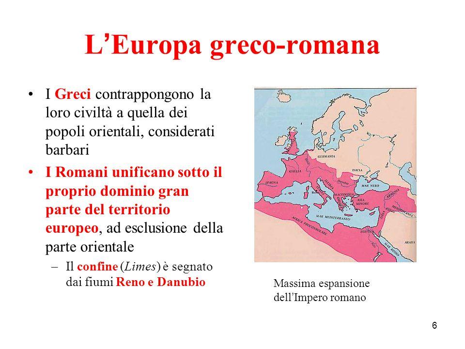 6 L ' Europa greco-romana I Greci contrappongono la loro civiltà a quella dei popoli orientali, considerati barbari I Romani unificano sotto il propri