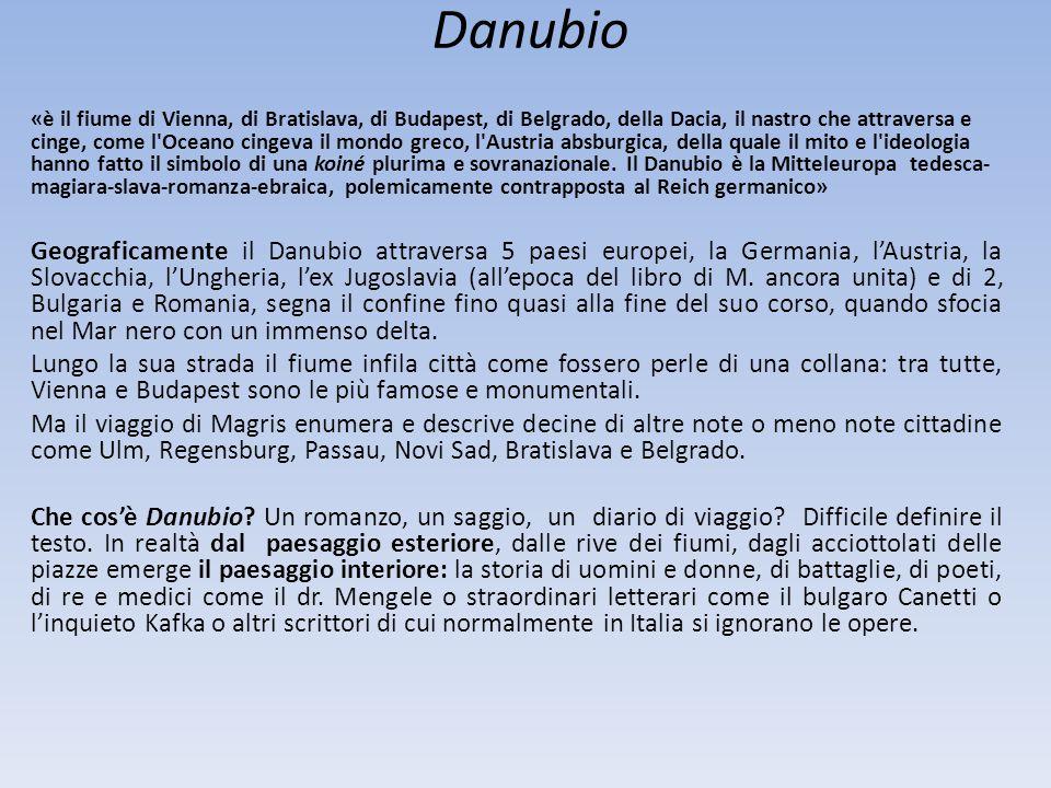 Danubio «è il fiume di Vienna, di Bratislava, di Budapest, di Belgrado, della Dacia, il nastro che attraversa e cinge, come l'Oceano cingeva il mondo