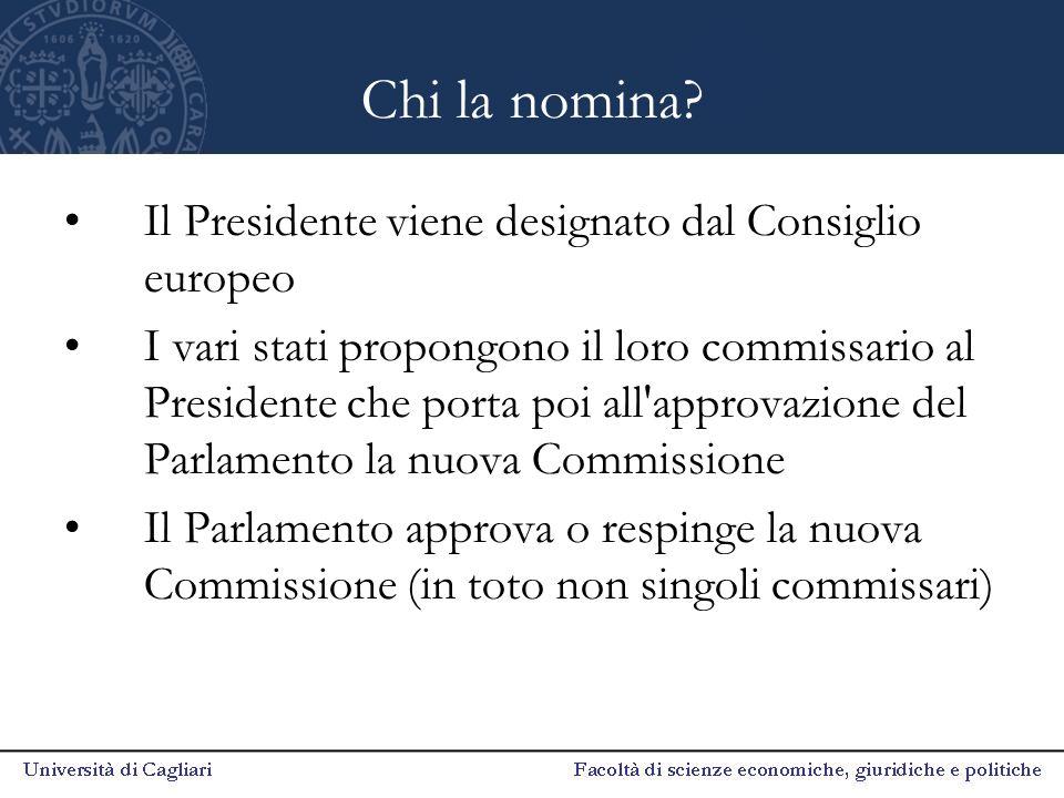 Chi la nomina? Il Presidente viene designato dal Consiglio europeo I vari stati propongono il loro commissario al Presidente che porta poi all'approva