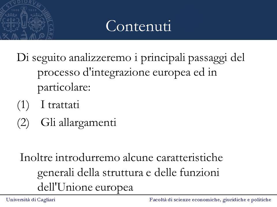 Contenuti Di seguito analizzeremo i principali passaggi del processo d'integrazione europea ed in particolare: (1) I trattati (2) Gli allargamenti Ino
