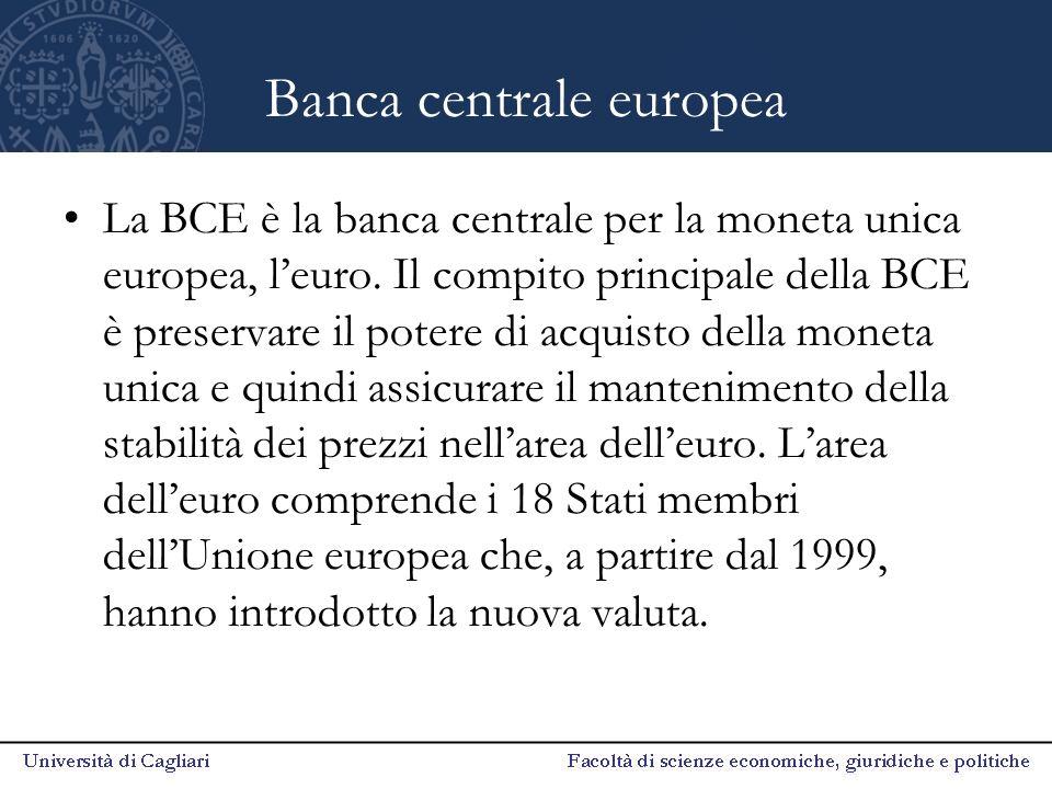 Banca centrale europea La BCE è la banca centrale per la moneta unica europea, l'euro. Il compito principale della BCE è preservare il potere di acqui