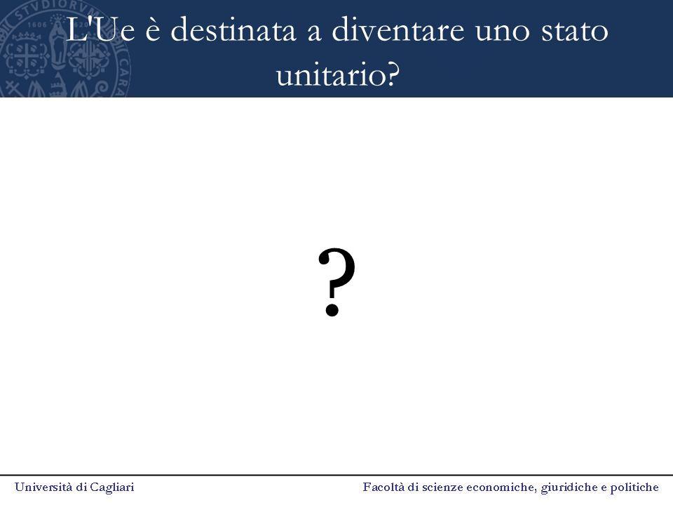 L'Ue è destinata a diventare uno stato unitario? ?