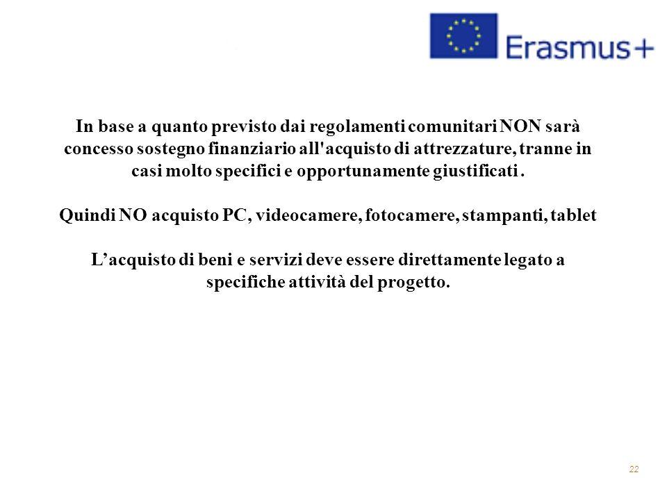 22 In base a quanto previsto dai regolamenti comunitari NON sarà concesso sostegno finanziario all acquisto di attrezzature, tranne in casi molto specifici e opportunamente giustificati.