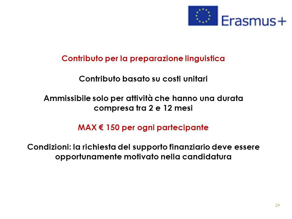 29 Contributo per la preparazione linguistica Contributo basato su costi unitari Ammissibile solo per attività che hanno una durata compresa tra 2 e 1