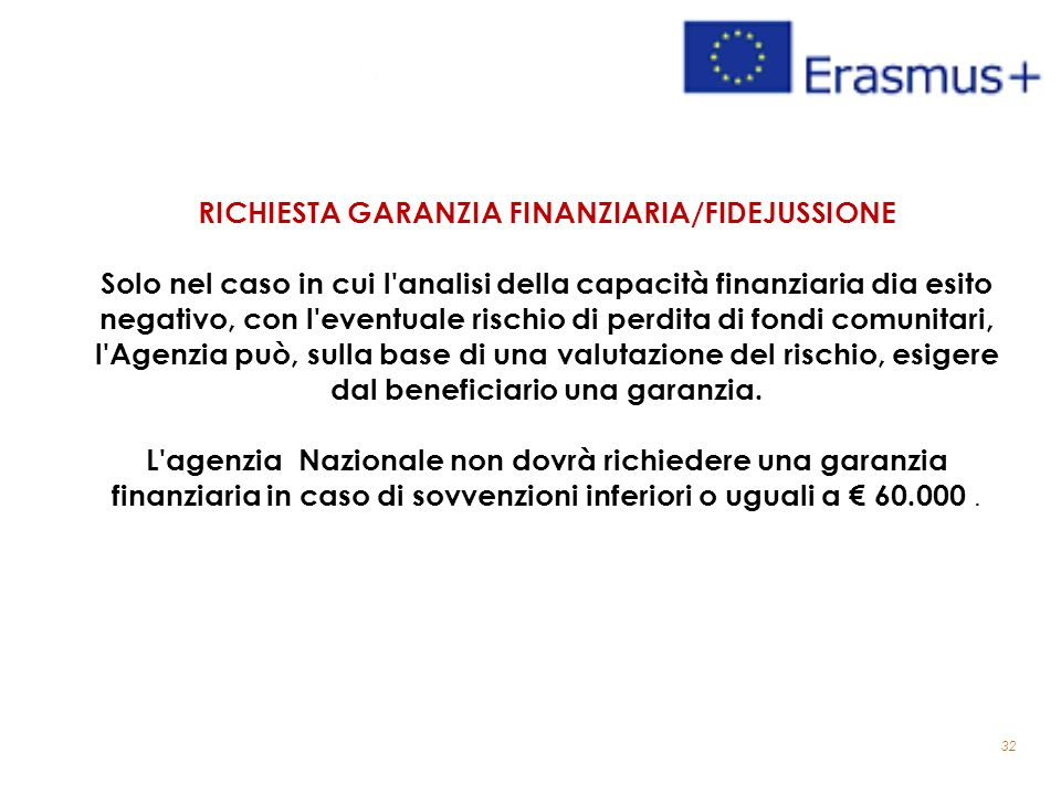 32 RICHIESTA GARANZIA FINANZIARIA/FIDEJUSSIONE Solo nel caso in cui l'analisi della capacità finanziaria dia esito negativo, con l'eventuale rischio d
