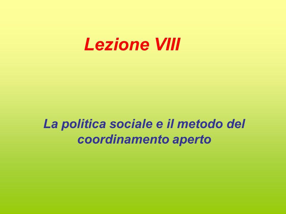 Lezione VIII La politica sociale e il metodo del coordinamento aperto