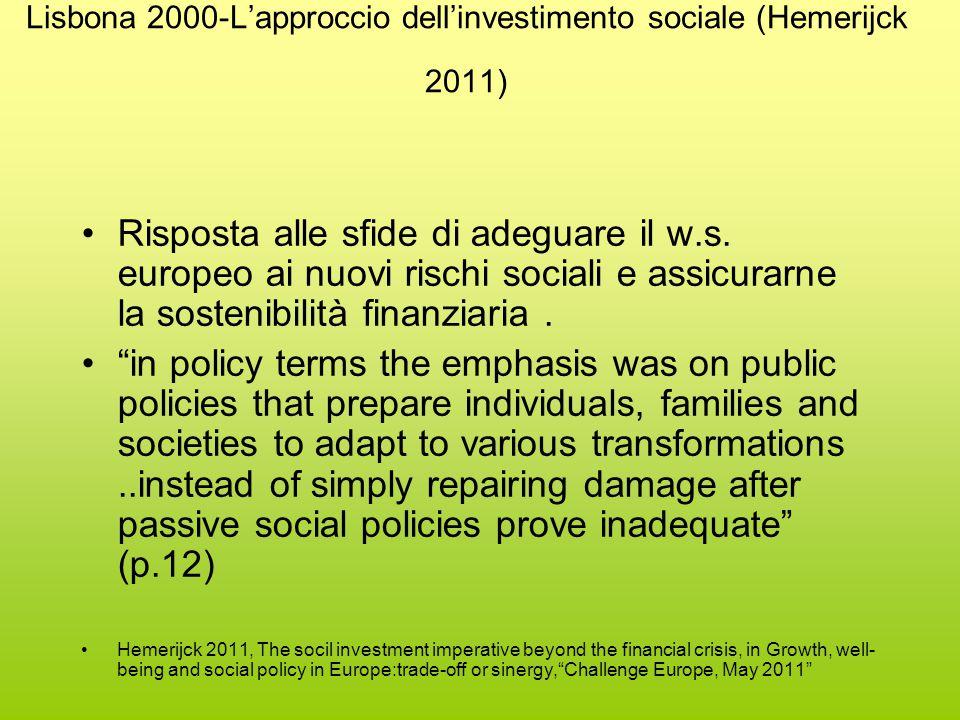 Lisbona 2000-L'approccio dell'investimento sociale (Hemerijck 2011) Risposta alle sfide di adeguare il w.s.