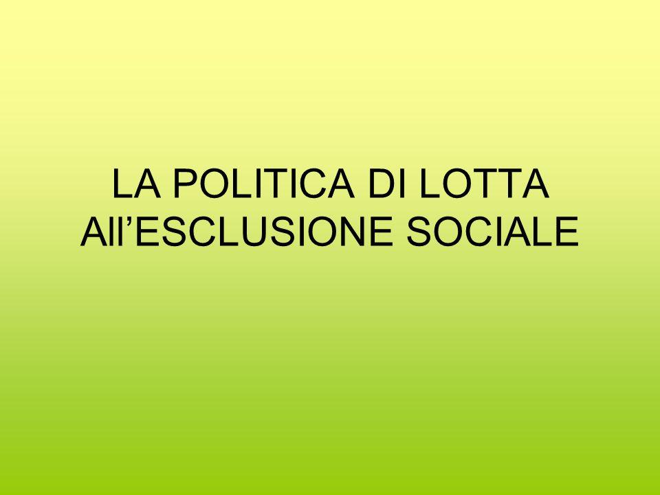 LA POLITICA DI LOTTA All'ESCLUSIONE SOCIALE
