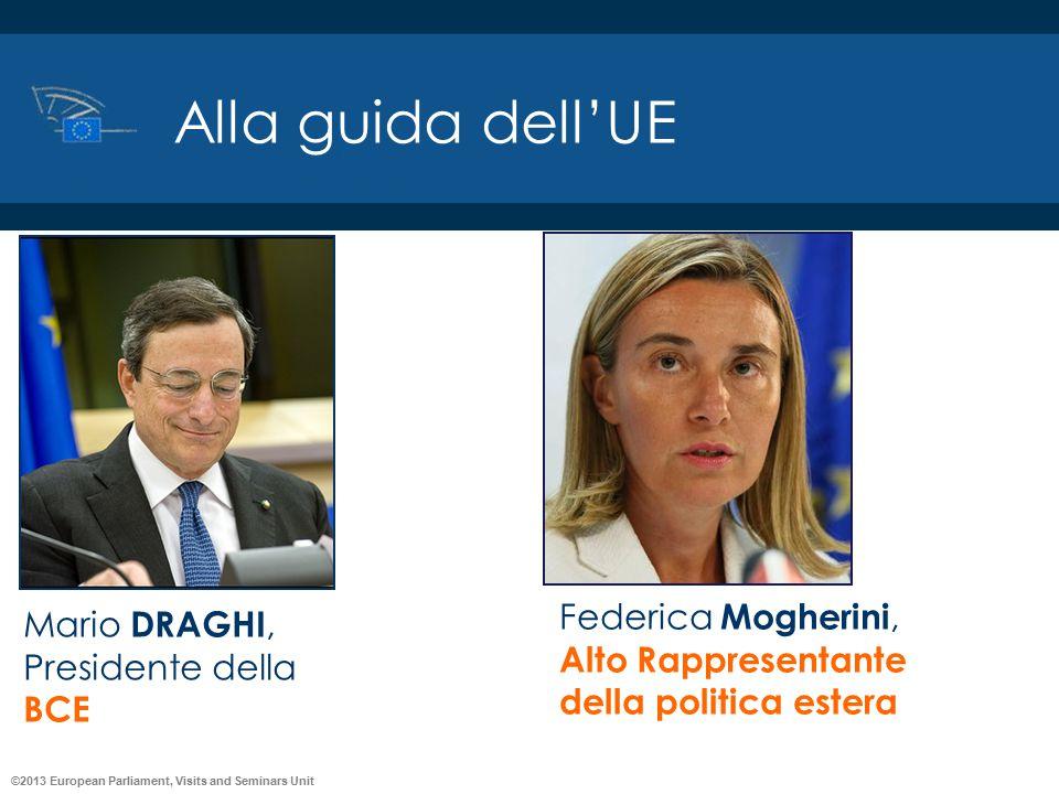 ©2013 European Parliament, Visits and Seminars Unit Alla guida dell'UE Federica Mogherini, Alto Rappresentante della politica estera Mario DRAGHI, Pre