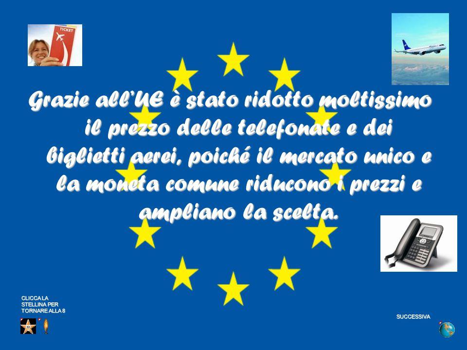 Grazie all'UE è stato ridotto moltissimo il prezzo delle telefonate e dei biglietti aerei, poiché il mercato unico e la moneta comune riducono i prezzi e ampliano la scelta.