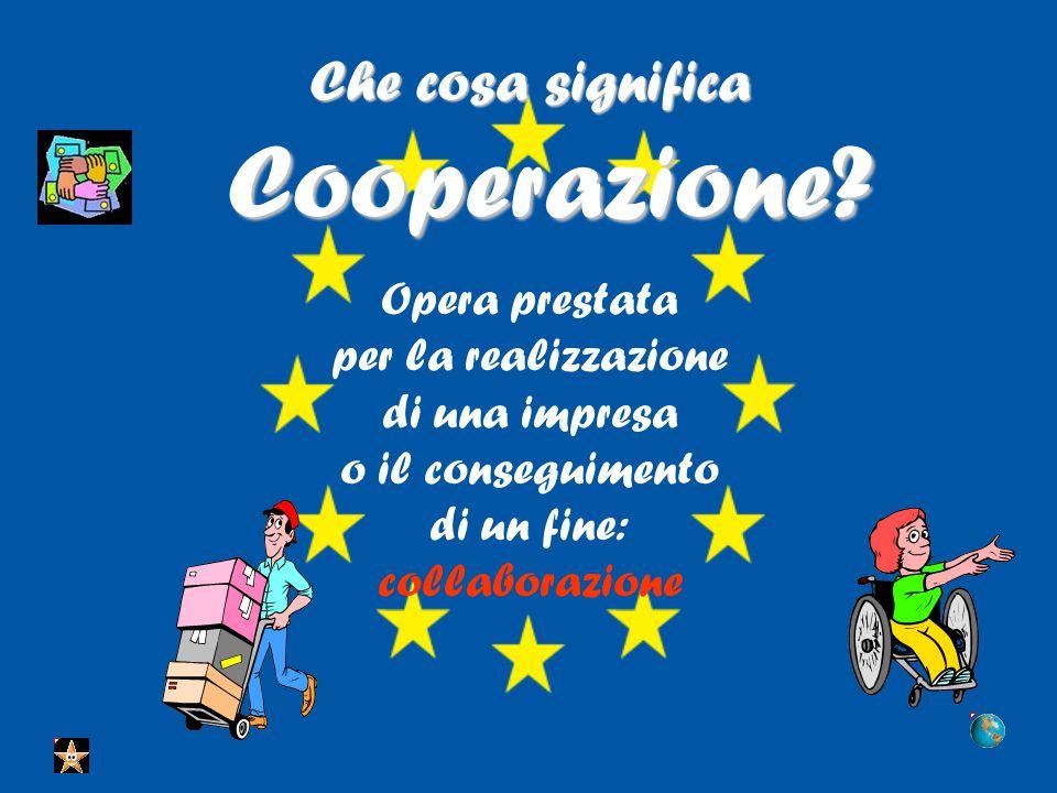 Opera prestata per la realizzazione di una impresa o il conseguimento di un fine: collaborazione Che cosa significa Cooperazione?