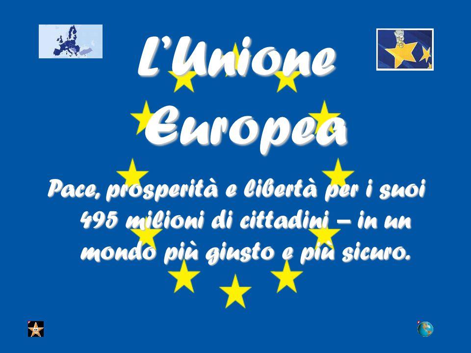L'Unione Europea Pace, prosperità e libertà per i suoi 495 milioni di cittadini – in un mondo più giusto e più sicuro.
