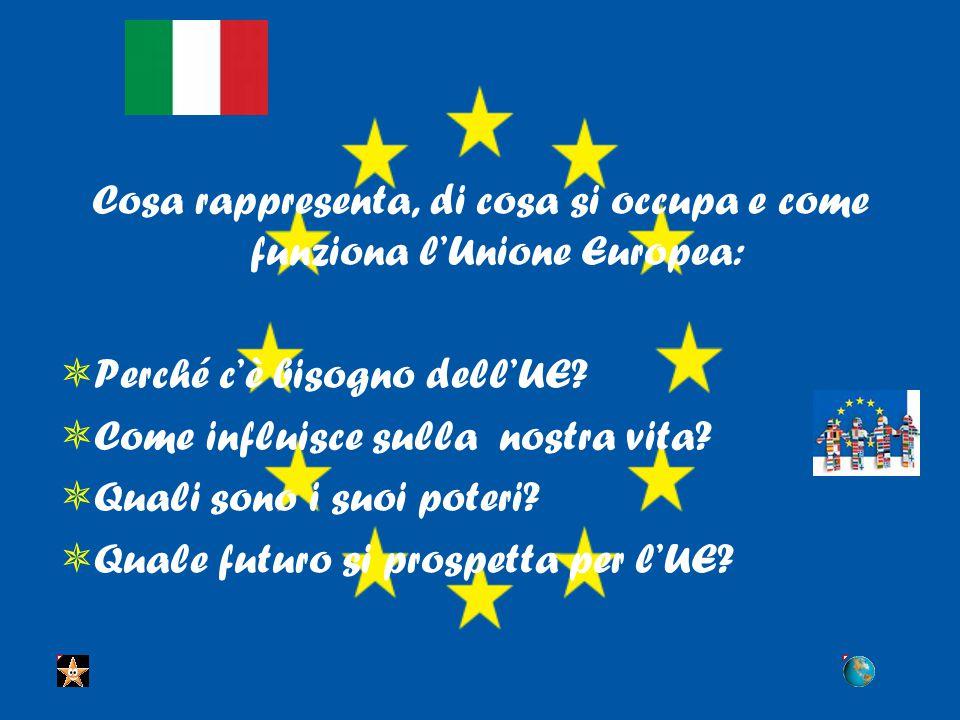 Cosa rappresenta, di cosa si occupa e come funziona l'Unione Europea:  Perché c'è bisogno dell'UE.