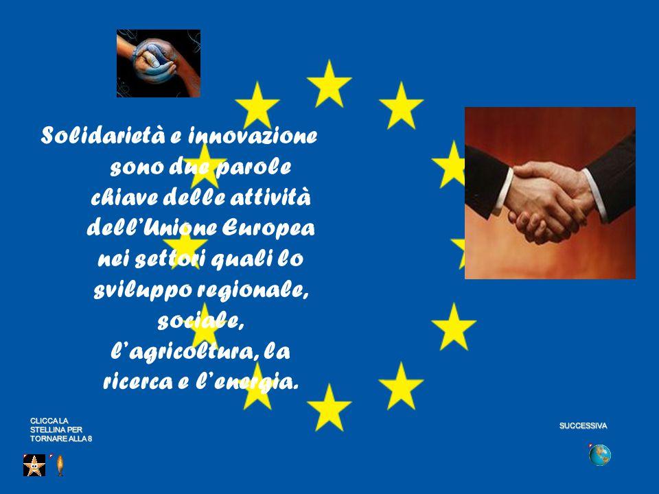 Solidarietà e innovazione sono due parole chiave delle attività dell'Unione Europea nei settori quali lo sviluppo regionale, sociale, l'agricoltura, la ricerca e l'energia.