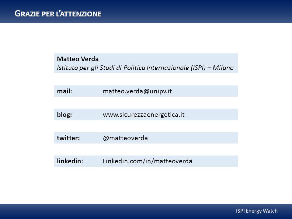 Matteo Verda Istituto per gli Studi di Politica Internazionale (ISPI) – Milano mail:matteo.verda@unipv.it blog:www.sicurezzaenergetica.it twitter:@matteoverda linkedin:Linkedin.com/in/matteoverda G RAZIE PER L ' ATTENZIONE