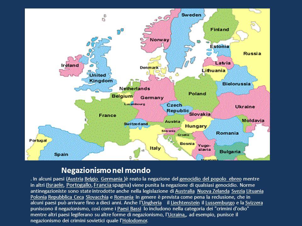 Negazionismo nel mondo. In alcuni paesi (Austria Belgio Germania )è reato la negazione del genocidio del popolo ebreo mentre in altri ( Israele, Porto