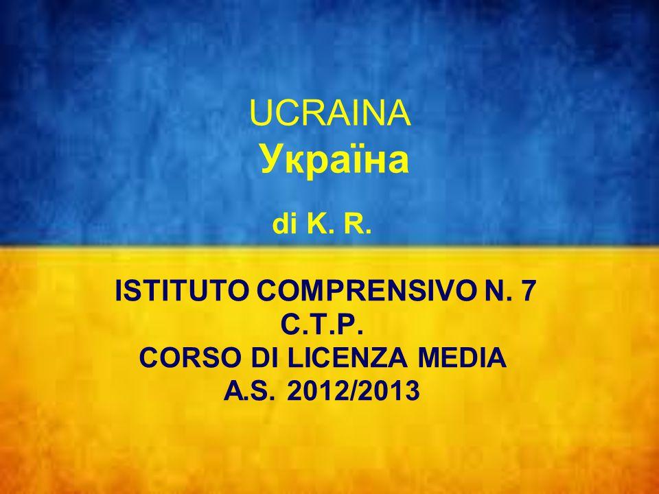 UCRAINA Україна di K. R. ISTITUTO COMPRENSIVO N. 7 C.T.P. CORSO DI LICENZA MEDIA A.S. 2012/2013