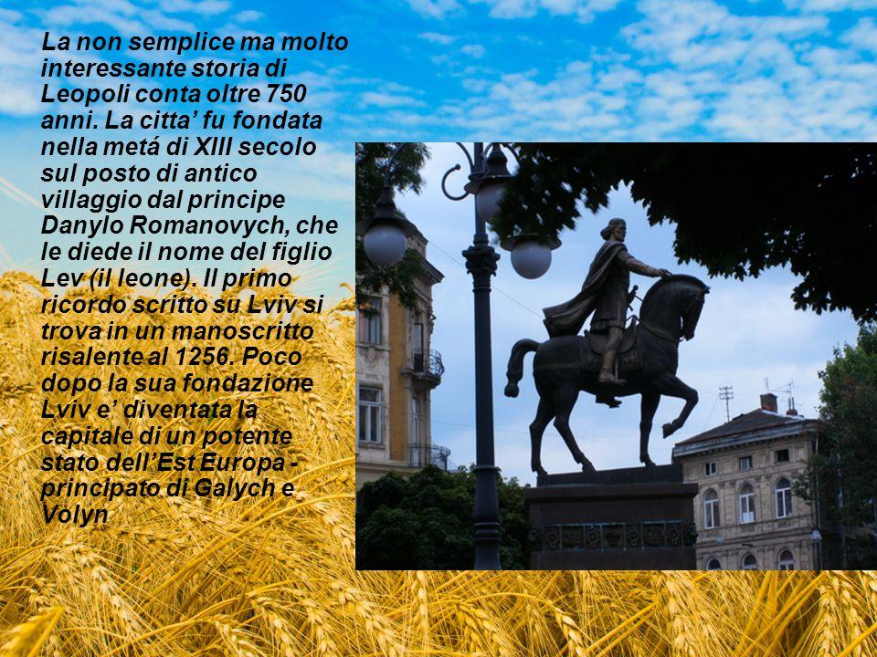 La non semplice ma molto interessante storia di Leopoli conta oltre 750 anni. La citta' fu fondata nella metá di XIII secolo sul posto di antico villa