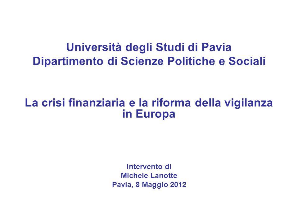 Università degli Studi di Pavia Dipartimento di Scienze Politiche e Sociali La crisi finanziaria e la riforma della vigilanza in Europa Intervento di