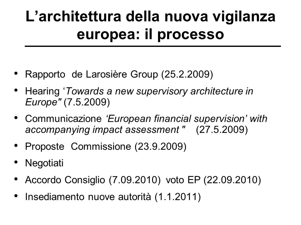 L'architettura della nuova vigilanza europea: il processo Rapporto de Larosière Group (25.2.2009) Hearing 'Towards a new supervisory architecture in E