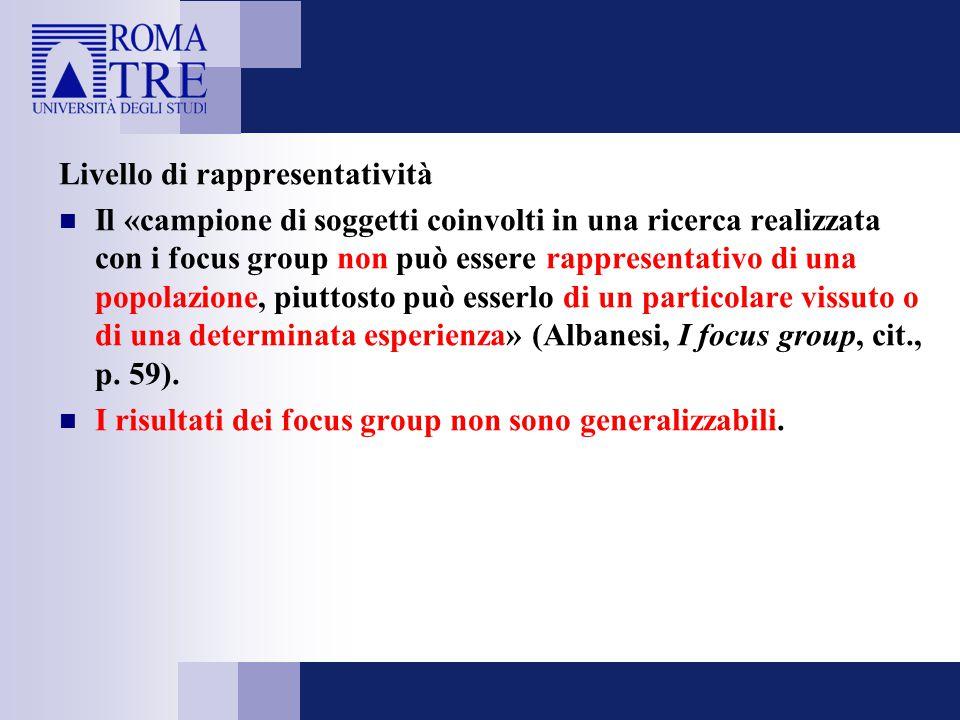 Livello di rappresentatività Il «campione di soggetti coinvolti in una ricerca realizzata con i focus group non può essere rappresentativo di una popo
