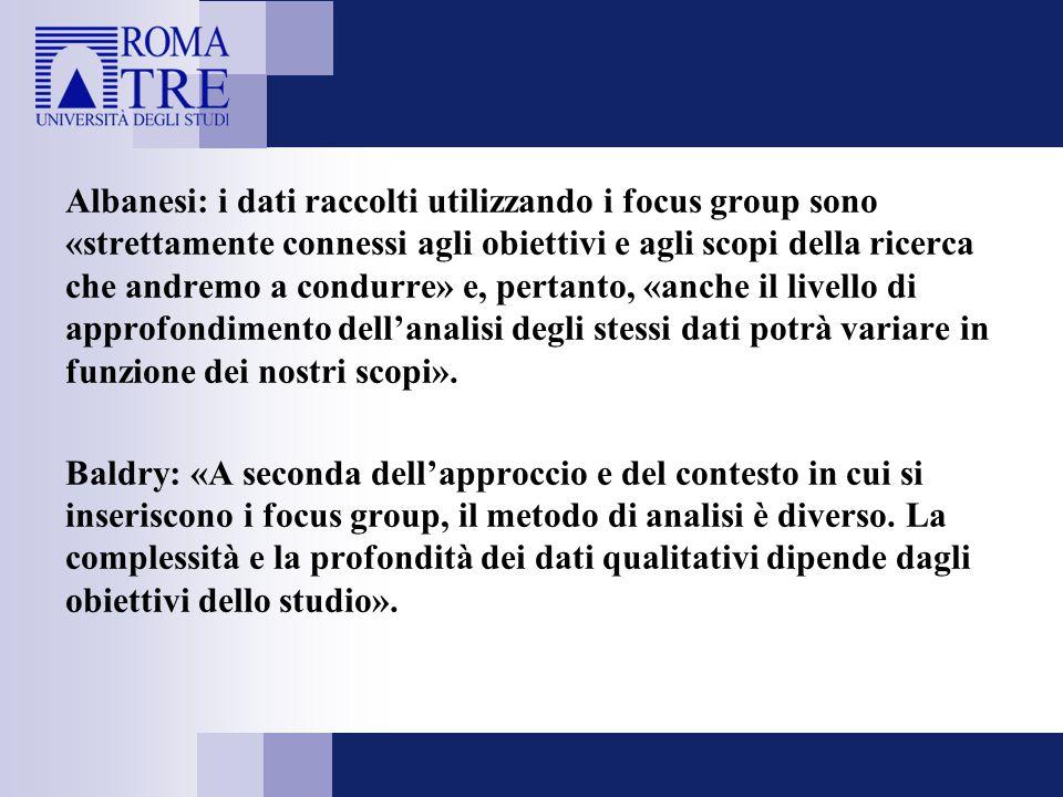 Albanesi: i dati raccolti utilizzando i focus group sono «strettamente connessi agli obiettivi e agli scopi della ricerca che andremo a condurre» e, p