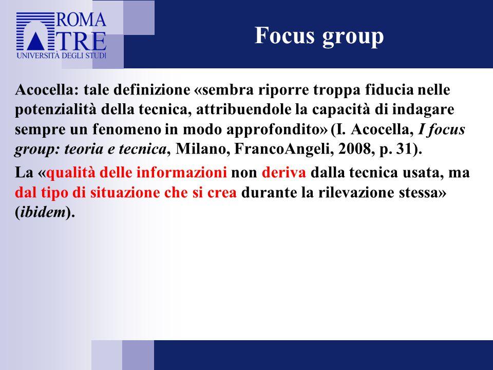 Focus group Discussione terminologica legata alla definizione del focus group, imperniata su tre questioni: livello di approfondimento connaturato alla tecnica; grado di naturalezza; essere o meno un'intervista.
