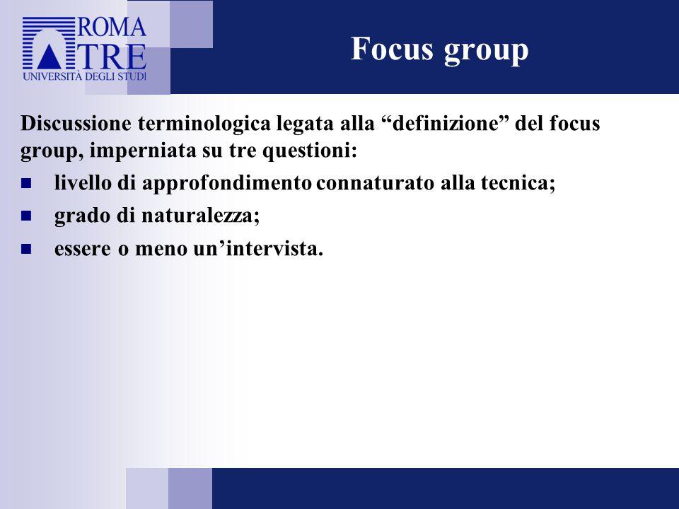 """Focus group Discussione terminologica legata alla """"definizione"""" del focus group, imperniata su tre questioni: livello di approfondimento connaturato a"""