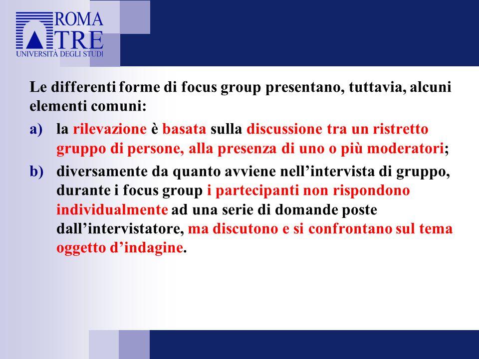 Le differenti forme di focus group presentano, tuttavia, alcuni elementi comuni: a)la rilevazione è basata sulla discussione tra un ristretto gruppo d
