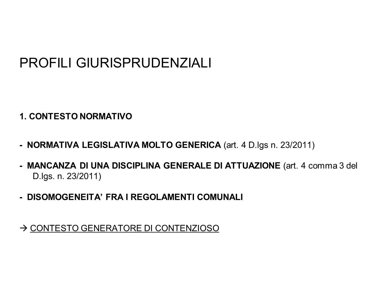 PROFILI GIURISPRUDENZIALI 1. CONTESTO NORMATIVO - NORMATIVA LEGISLATIVA MOLTO GENERICA (art. 4 D.lgs n. 23/2011) - MANCANZA DI UNA DISCIPLINA GENERALE