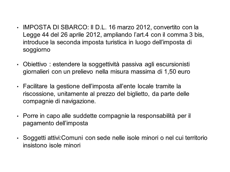 IMPOSTA DI SBARCO: Il D.L. 16 marzo 2012, convertito con la Legge 44 del 26 aprile 2012, ampliando l'art.4 con il comma 3 bis, introduce la seconda im