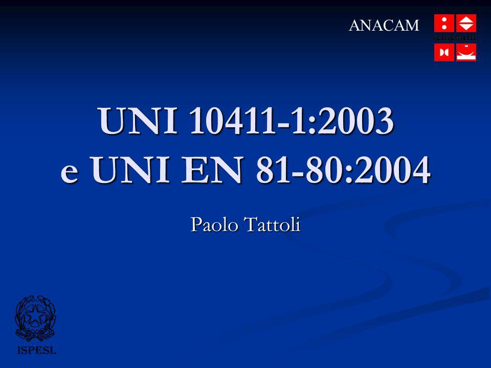 UNI 10411-1:2003 e UNI EN 81-80:2004 Paolo Tattoli ANACAM