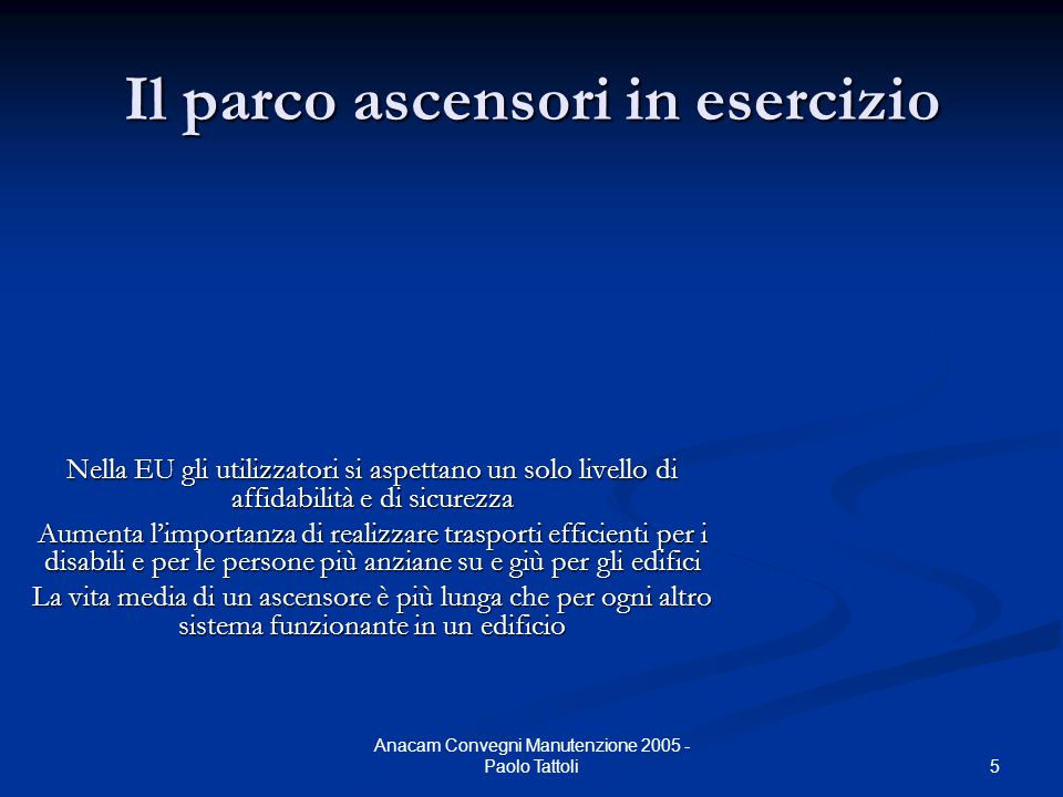 5 Anacam Convegni Manutenzione 2005 - Paolo Tattoli Il parco ascensori in esercizio Nella EU gli utilizzatori si aspettano un solo livello di affidabi