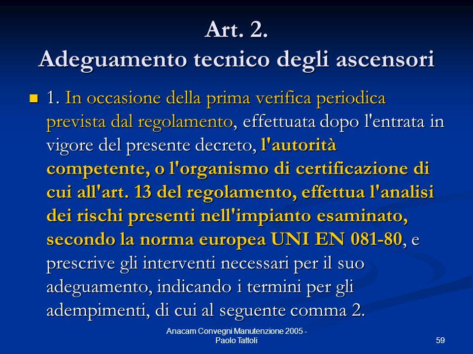 59 Anacam Convegni Manutenzione 2005 - Paolo Tattoli Art. 2. Adeguamento tecnico degli ascensori 1. In occasione della prima verifica periodica previs