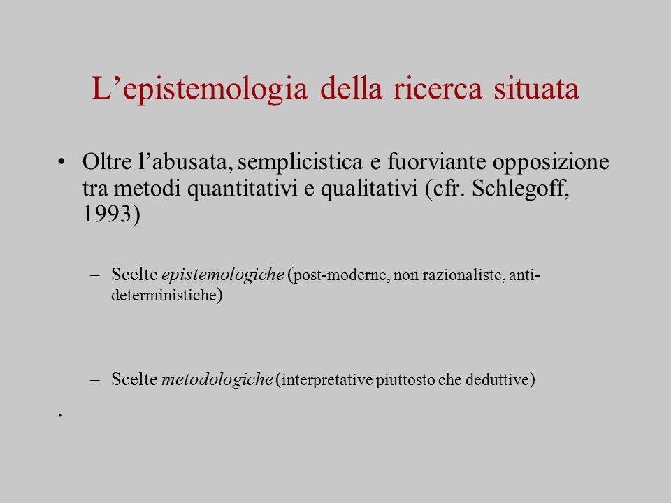 L'epistemologia della ricerca situata Oltre l'abusata, semplicistica e fuorviante opposizione tra metodi quantitativi e qualitativi (cfr.