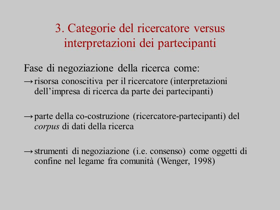 3. Categorie del ricercatore versus interpretazioni dei partecipanti Fase di negoziazione della ricerca come: → risorsa conoscitiva per il ricercatore