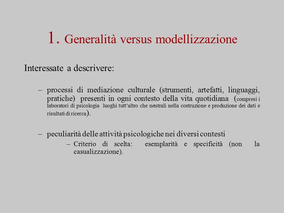 1. Generalità versus modellizzazione Interessate a descrivere: –processi di mediazione culturale (strumenti, artefatti, linguaggi, pratiche) presenti