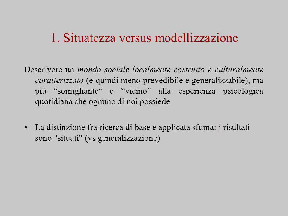 1. Situatezza versus modellizzazione Descrivere un mondo sociale localmente costruito e culturalmente caratterizzato (e quindi meno prevedibile e gene