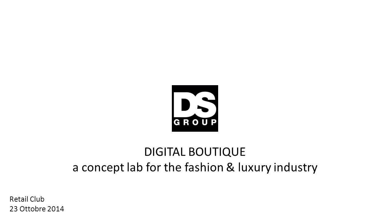 DIGITAL BOUTIQUE a concept lab for the fashion & luxury industry Retail Club 23 Ottobre 2014