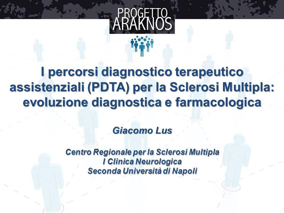 I percorsi diagnostico terapeutico assistenziali (PDTA) per la Sclerosi Multipla: evoluzione diagnostica e farmacologica Giacomo Lus Centro Regionale