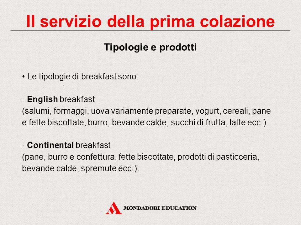 Il servizio della prima colazione (breakfast) viene effettuato tra le 7 e le 10 della mattina. Può avere luogo: - in una saletta apposita - in una par