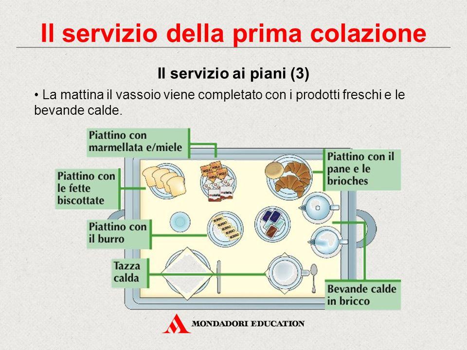 La sera precedente al servizio si possono preparare alcuni vassoi con parte dell'attrezzatura necessaria. Il servizio della prima colazione Il servizi