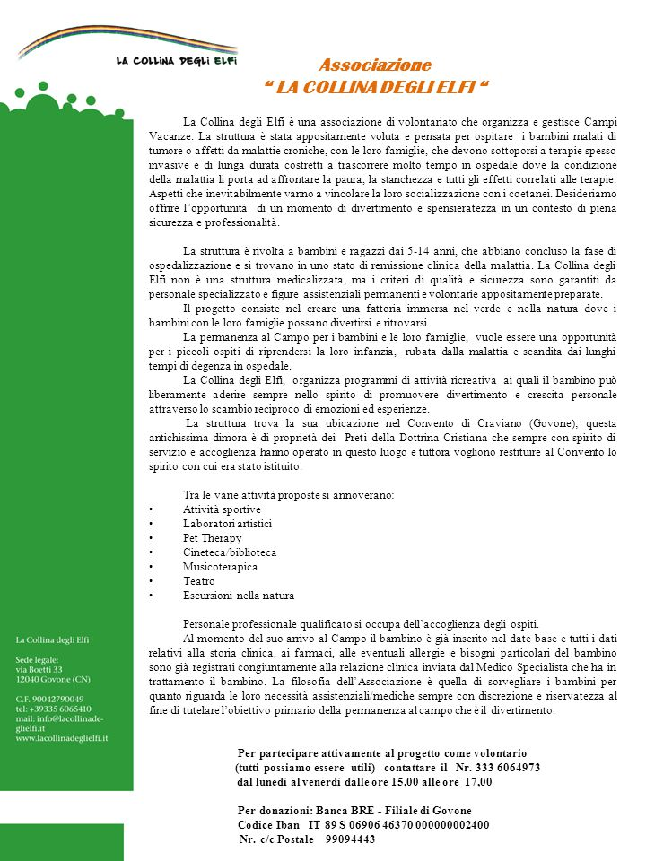 Associazione LA COLLINA DEGLI ELFI La Collina degli Elfi è una associazione di volontariato che organizza e gestisce Campi Vacanze.