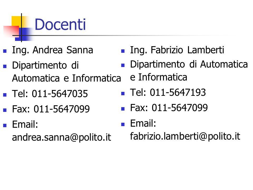 Docenti Ing. Andrea Sanna Dipartimento di Automatica e Informatica Tel: 011-5647035 Fax: 011-5647099 Email: andrea.sanna@polito.it Ing. Fabrizio Lambe