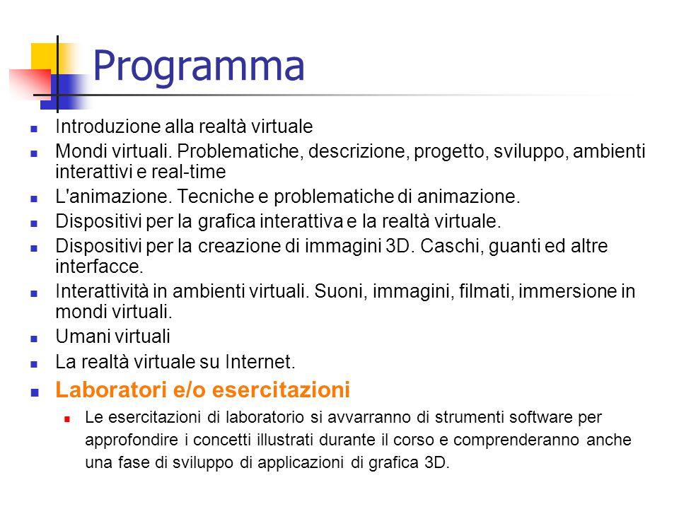 Programma Introduzione alla realtà virtuale Mondi virtuali. Problematiche, descrizione, progetto, sviluppo, ambienti interattivi e real-time L'animazi